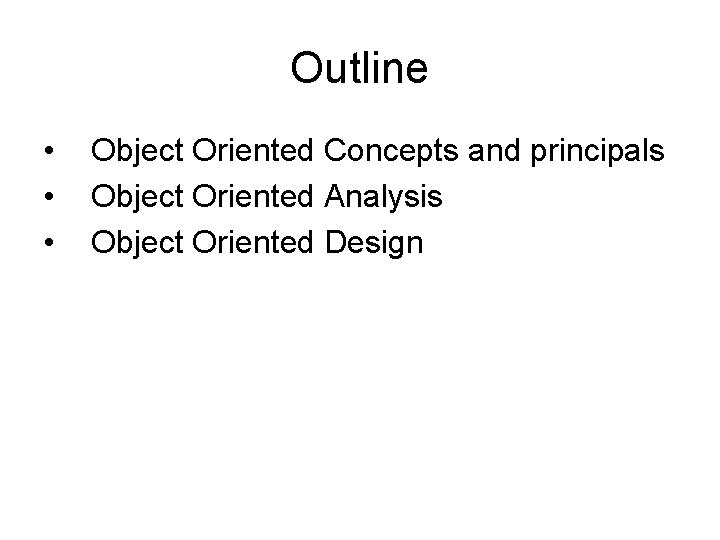Outline • • • Object Oriented Concepts and principals Object Oriented Analysis Object Oriented