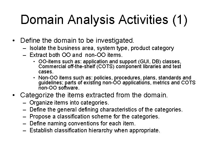Domain Analysis Activities (1) • Define the domain to be investigated. – Isolate the