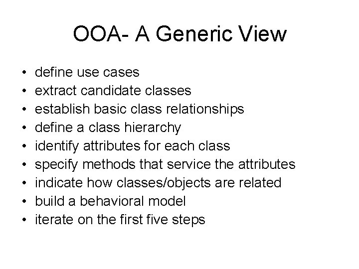 OOA- A Generic View • • • define use cases extract candidate classes establish