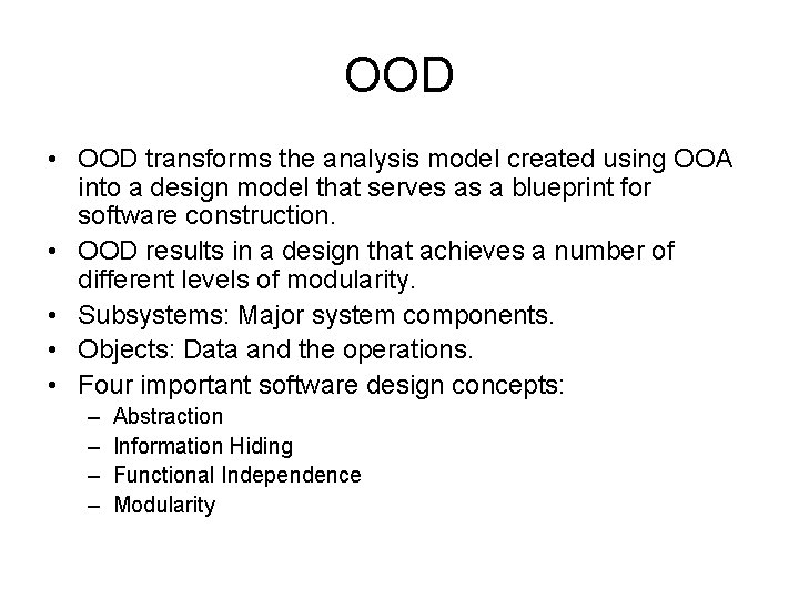 OOD • OOD transforms the analysis model created using OOA into a design model