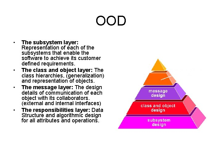 OOD • • The subsystem layer: Representation of each of the subsystems that enable