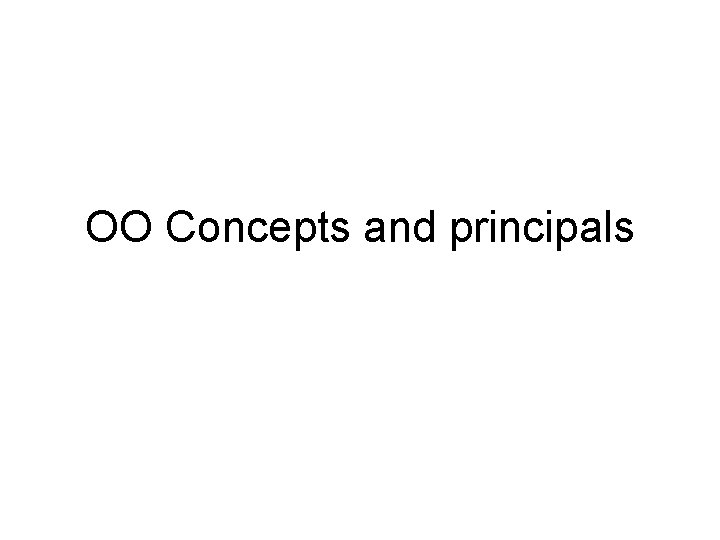 OO Concepts and principals