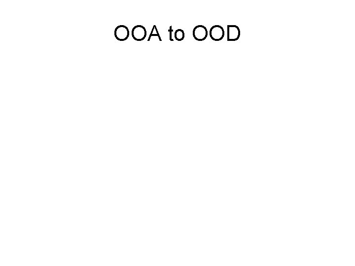OOA to OOD