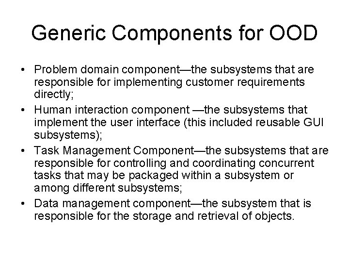 Generic Components for OOD • Problem domain component—the subsystems that are responsible for implementing