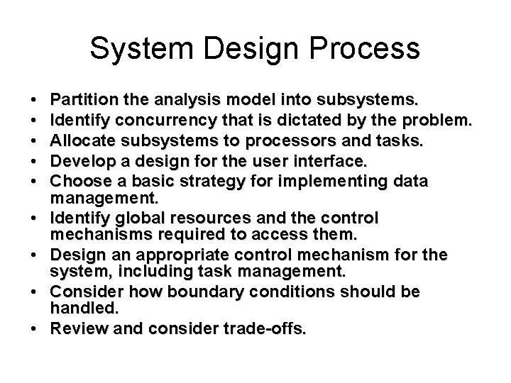 System Design Process • • • Partition the analysis model into subsystems. Identify concurrency