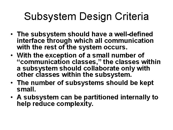 Subsystem Design Criteria • The subsystem should have a well-defined interface through which all