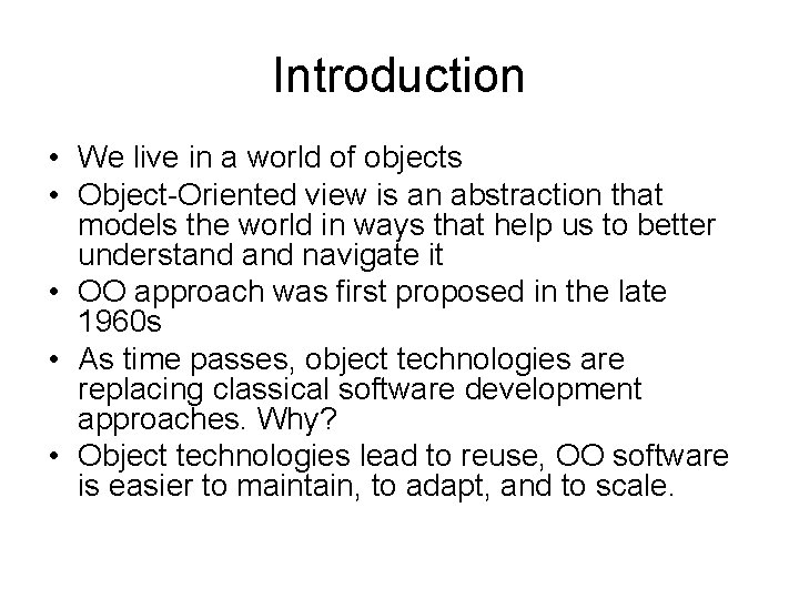 Introduction • We live in a world of objects • Object-Oriented view is an