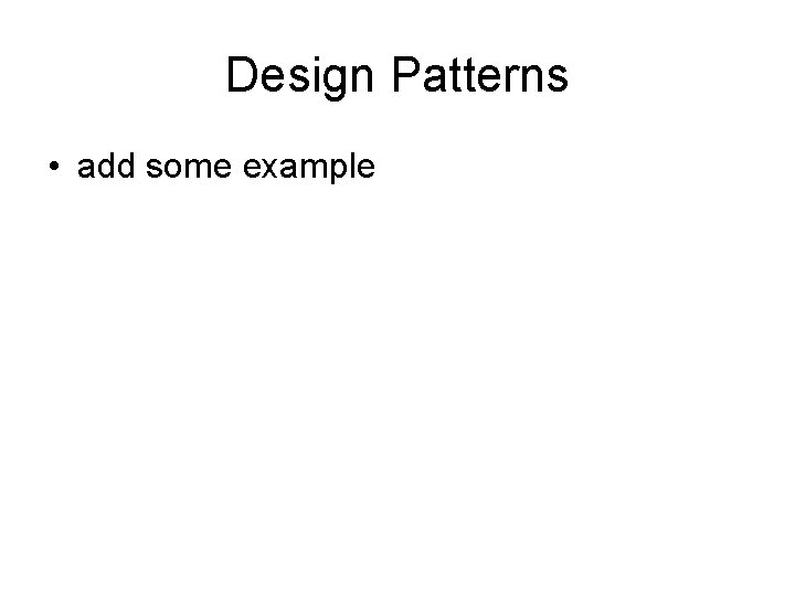Design Patterns • add some example