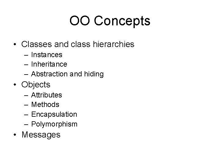 OO Concepts • Classes and class hierarchies – Instances – Inheritance – Abstraction and