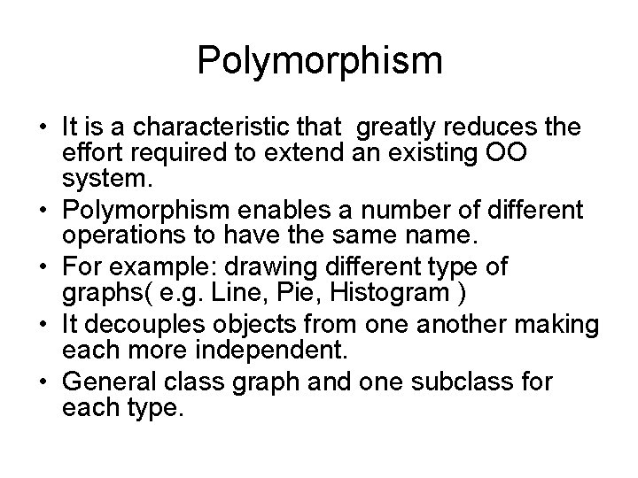Polymorphism • It is a characteristic that greatly reduces the effort required to extend