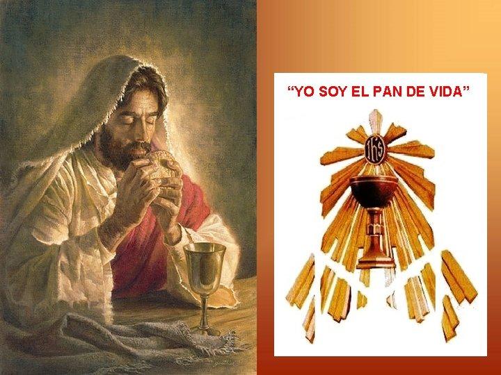 """""""YO SOY EL PAN DE VIDA"""""""