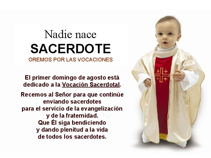 Nadie nace SACERDOTE OREMOS POR LAS VOCACIONES El primer domingo de agosto está dedicado
