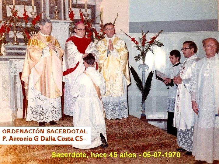 ORDENACIÓN SACERDOTAL P. Antonio G Dalla Costa CS - Sacerdote, hace 45 años -