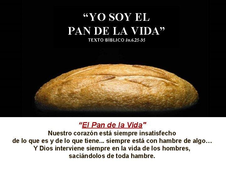 """""""YO SOY EL PAN DE LA VIDA"""" TEXTO BÍBLICO Jn. 6. 25 -35 """"El"""