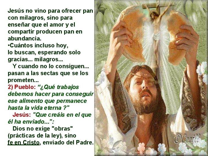 Jesús no vino para ofrecer pan con milagros, sino para enseñar que el amor
