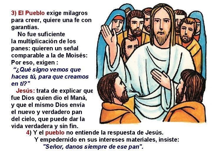 3) El Pueblo exige milagros para creer, quiere una fe con garantías. No fue