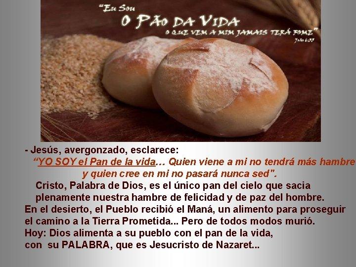 """- Jesús, avergonzado, esclarece: """"YO SOY el Pan de la vida… Quien viene a"""