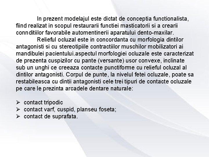 In prezent modelajul este dictat de conceptia functionalista, fiind realizat in scopul restaurarii functiei