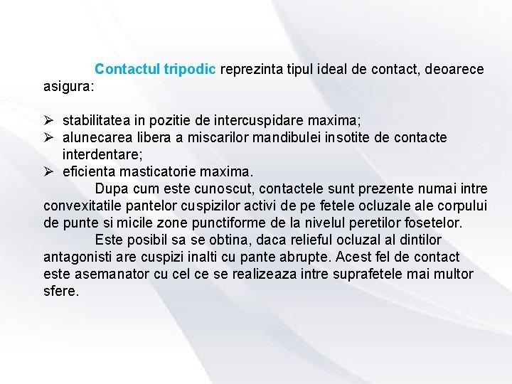 Contactul tripodic reprezinta tipul ideal de contact, deoarece asigura: Ø stabilitatea in pozitie de