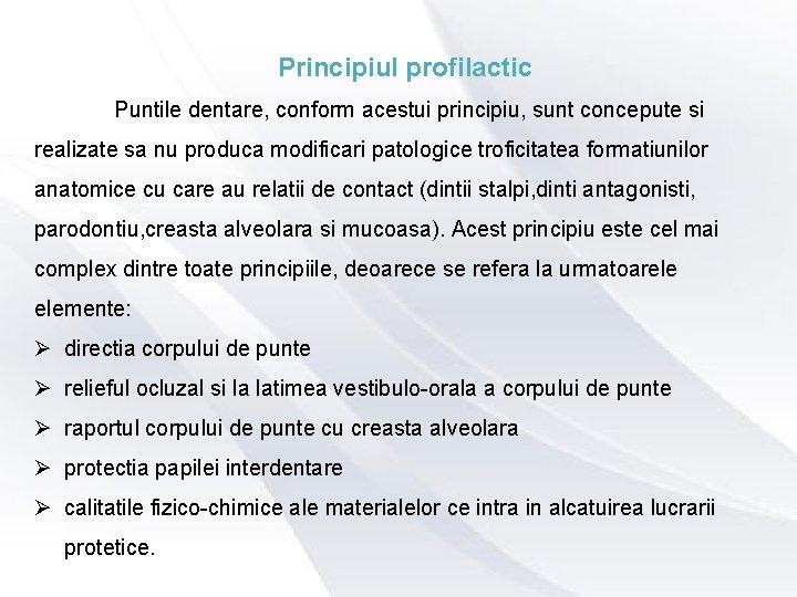 Principiul profilactic Puntile dentare, conform acestui principiu, sunt concepute si realizate sa nu produca