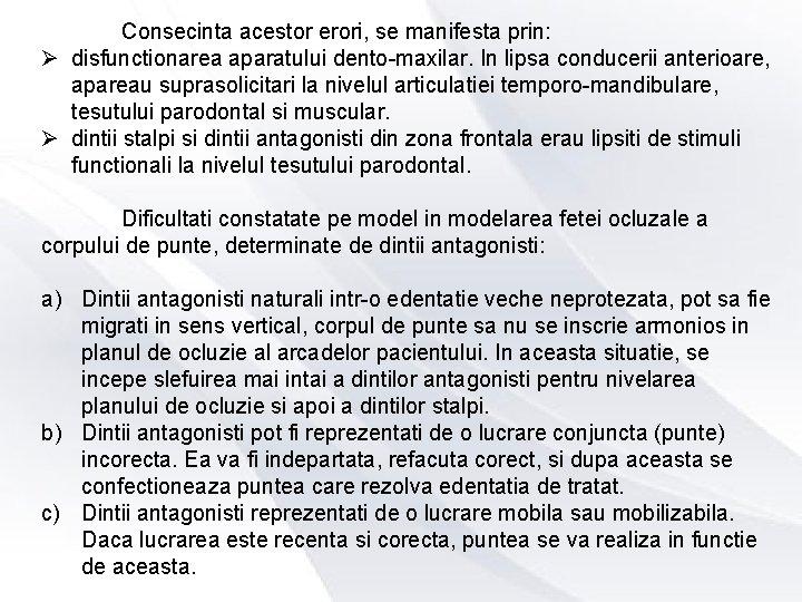 Consecinta acestor erori, se manifesta prin: Ø disfunctionarea aparatului dento-maxilar. In lipsa conducerii anterioare,