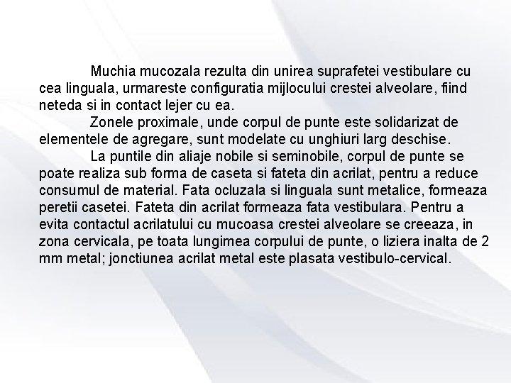 Muchia mucozala rezulta din unirea suprafetei vestibulare cu cea linguala, urmareste configuratia mijlocului crestei