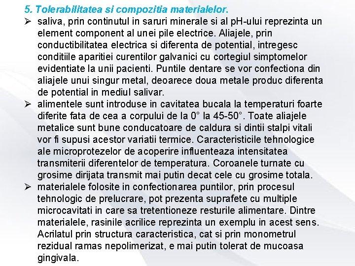 5. Tolerabilitatea si compozitia materialelor. Ø saliva, prin continutul in saruri minerale si al