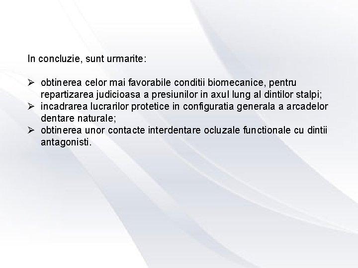 In concluzie, sunt urmarite: Ø obtinerea celor mai favorabile conditii biomecanice, pentru repartizarea judicioasa