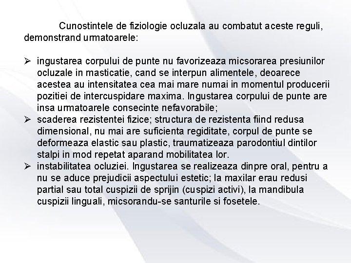 Cunostintele de fiziologie ocluzala au combatut aceste reguli, demonstrand urmatoarele: Ø ingustarea corpului de