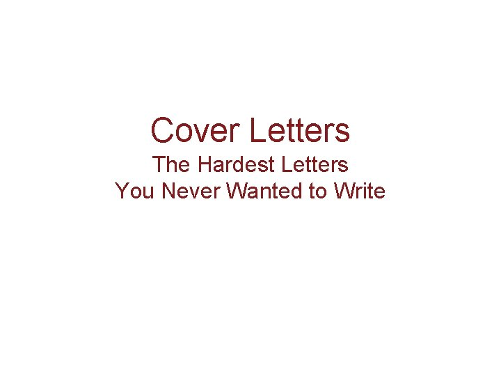 Cover Letters The Hardest Letters You Never Wanted to Write