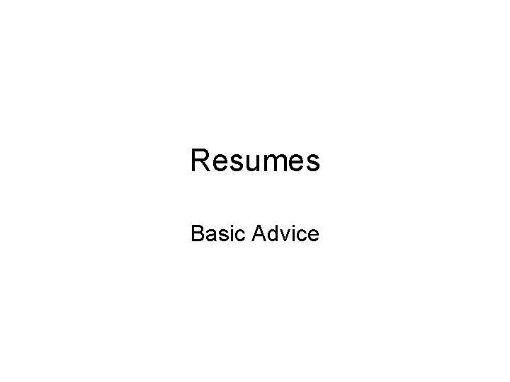 Resumes Basic Advice