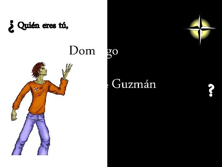 ¿ Quién eres tú, Domingo de Guzmán ?