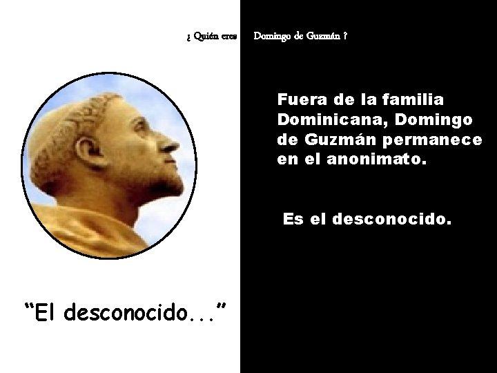 ¿ Quién eres tú, Domingo de Guzmán ? Fuera de la familia Dominicana, Domingo