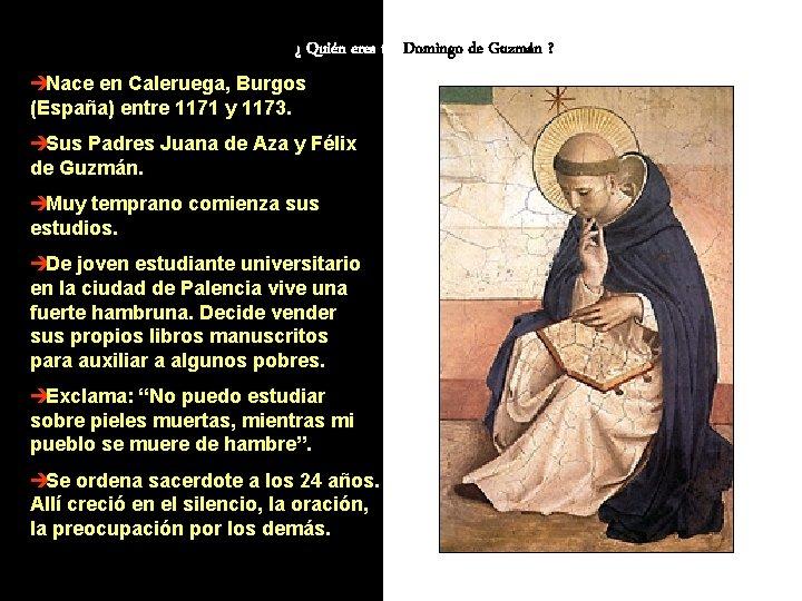 ¿ Quién eres tú, Domingo de Guzmán ? èNace en Caleruega, Burgos (España) entre