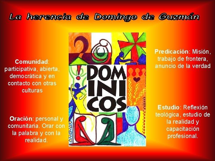 Comunidad: participativa, abierta, democrática y en contacto con otras culturas Oración: personal y comunitaria.