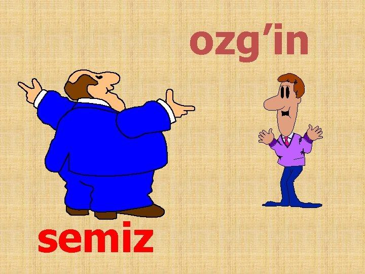 ozg'in semiz