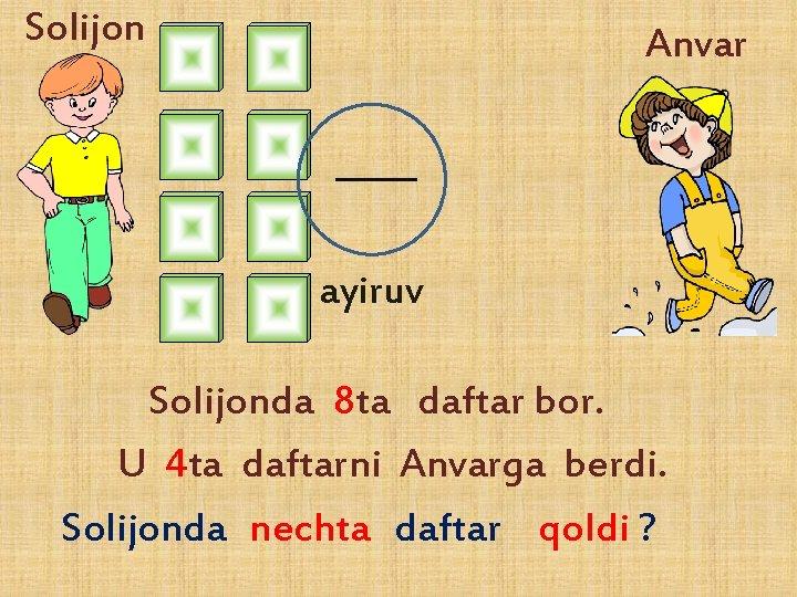 Solijon Anvar ayiruv Solijonda 8 ta daftar bor. U 4 ta daftarni Anvarga berdi.