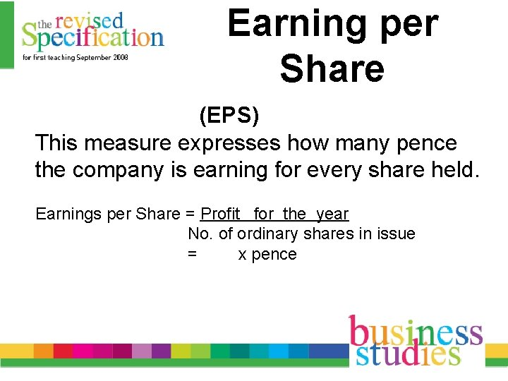 Earning per Share (EPS) This measure expresses how many pence the company is earning