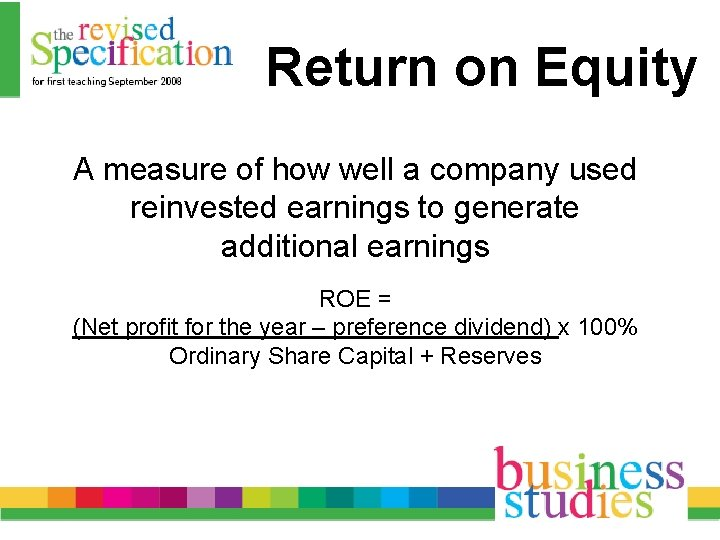 Return on Equity A measure of how well a company used reinvested earnings to