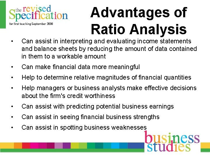 Advantages of Ratio Analysis • Can assist in interpreting and evaluating income statements and