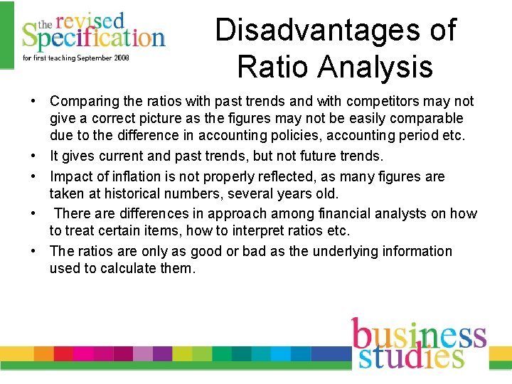 Disadvantages of Ratio Analysis • Comparing the ratios with past trends and with competitors