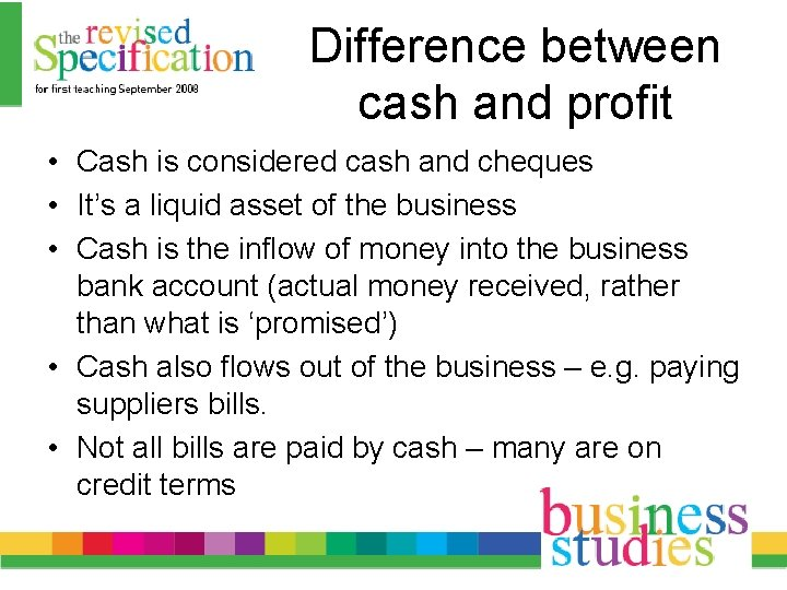 Difference between cash and profit • Cash is considered cash and cheques • It's
