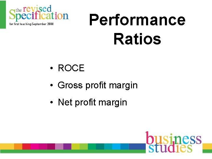 Performance Ratios • ROCE • Gross profit margin • Net profit margin