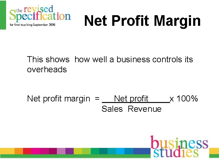 Net Profit Margin This shows how well a business controls its overheads Net profit