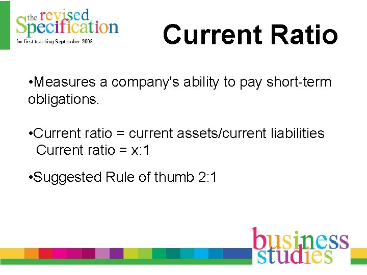 Current Ratio • Measures a company's ability to pay short-term obligations. • Current ratio