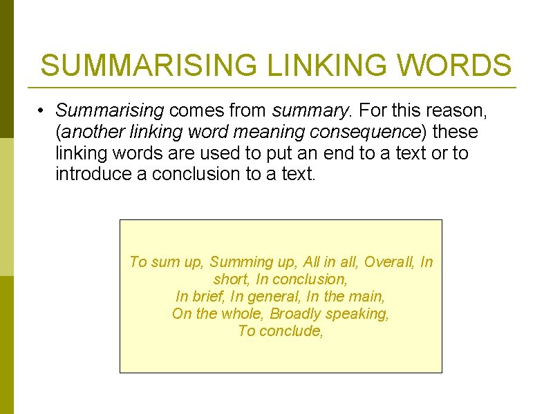 SUMMARISING LINKING WORDS • Summarising comes from summary. For this reason, (another linking word