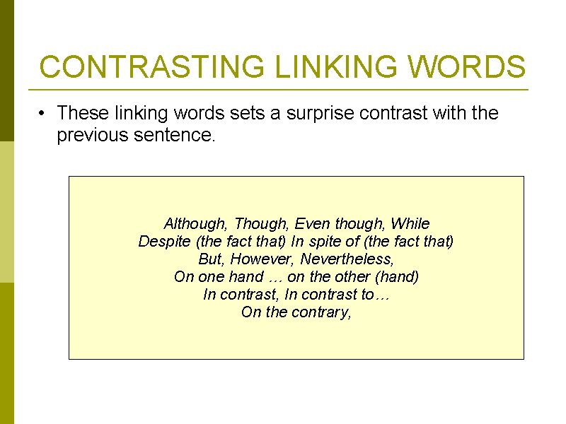 CONTRASTING LINKING WORDS • These linking words sets a surprise contrast with the previous