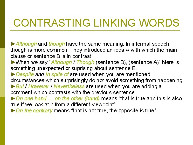 CONTRASTING LINKING WORDS ►Although and though have the same meaning. In informal speech though