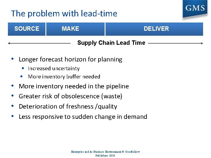 The problem with lead-time SOURCE MAKE DELIVER Supply Chain Lead Time • Longer forecast