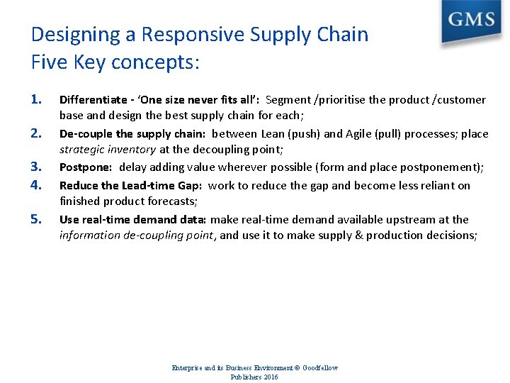 Designing a Responsive Supply Chain Five Key concepts: 1. 2. 3. 4. 5. Differentiate